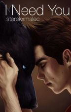 I need you (sterek story) [COMPLETED] by sterekxmalec