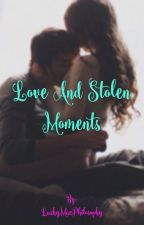 Love and Stolen Moments (Completed) by LushyMacPhilosophy