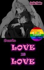 LOVE IS LOVE (Historias cortas, Gay) by Animalito-de-la-luz