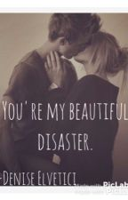 You're my beautiful disaster by DeniseElvetici