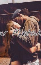 Our mistake||-Mariah0202. by Mariah0202