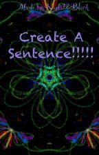 Create A Sentence!!!!! by Kayla12Black
