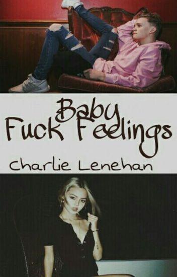 Baby, Fuck Feelings | ch.l