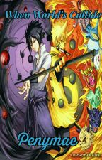 When Worlds Collide (Naruto Fanfic) by penymae