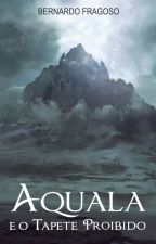 Aquala e o Tapete Proibido (vol. II) by BernardoDeSouzaCruz