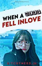 When A Nerd Fell Inlove by BitchyNerd_26
