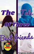 The Tale Of Three Best Friends by Gorgeous_muslimah