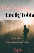 Misi Sayang Encik Fobia (ON HOLD) by GaGadis