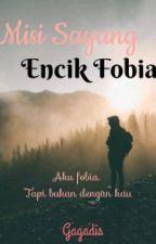 Misi Sayang Encik Fobia (ON HOLD) by GaGadis