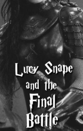 Lucy Snape and the Final Battle (Book Seven) by TheHalfBloodPrincess