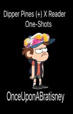 Dipper Pines (+) X Reader One-Shots by OnceUponABratisney