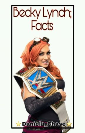 Becky Lynch; Facts by Daniela_Chase