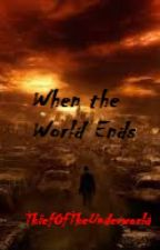 When the World Ends (ON HIATUS) by DeadmanRay