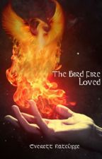 The Bird Fire Loved by EverettRatcliffe