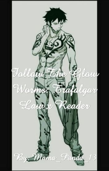 Follow The Glow Worms: Trafalgar Law X Reader