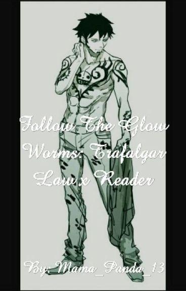Follow The Glow Worms: Trafalgar Law X Reader