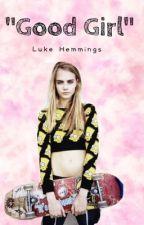 """""""Good Girl"""" [Luke Hemmings]  by 666olivia"""