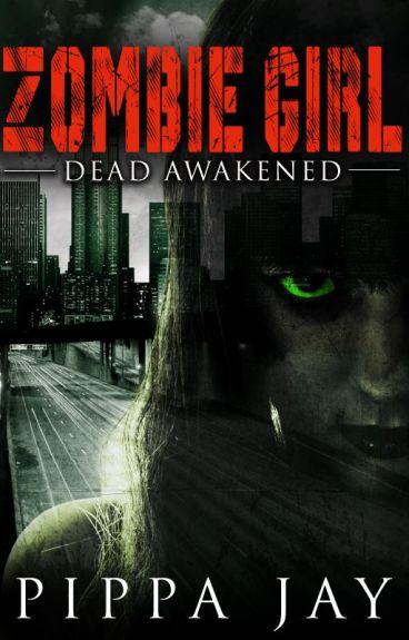 Zombie Girl: Dead Awakened by PippaJay