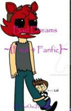 Bad Dreams ~{Fnaf 4 Fanfic}~ by Dani-Fox