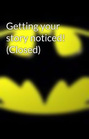 Getting your story noticed! (Closed) by BatmanxJoker