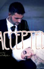 Just Not Accepted (ON HOLD) by -Hijabi-Queen-