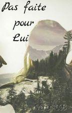 Pas Faite Pour Lui by Manon1608