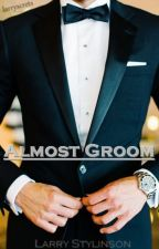 Almost Groom (Larry Stylinson) by larryscrets