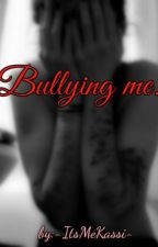 Bullying me... by -ItsMeKassi-
