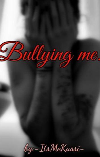 Bullying me...
