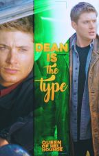 Dean Winchester is the type by QueenOfHellhounds