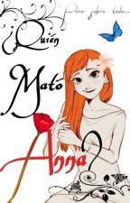 ☆¿Quién mató a Anna?☆ by Rebel_Forever122