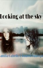 Looking at the sky |Camren| by WonderlandCL6