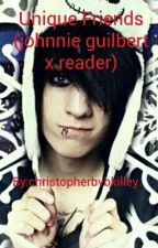 Unique Friends (johnnie guilbert x reader) by christopherbvbkilley