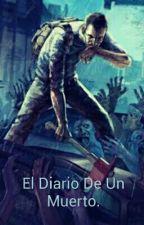 El Diario De Un Muerto  by ElCabronDelRifle