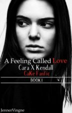 A Feeling called Love - BOOK I (CaKe Fanfic)  by JennerVingne