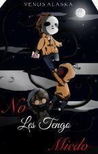 No Les Tengo Miedo - Fan Fic creepypasta  by LadyRumpelstiltskin