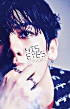 His Eyes [ ✔ ]  by oblivaite