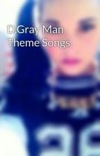 D.Gray Man Theme Songs by rainbow_octupi