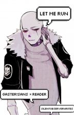 Let me run {Gaster!Sans x abused!reader} #Wattys2016 by SilentObserverWrites
