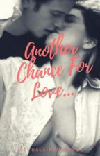 Another Chance For Love! • Book #1 •  by dalainasdreams