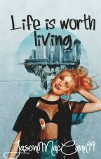 Life is Worth Living. by JasonMcCann99