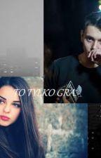 To Tylko Gra by MartynaDugokcka4