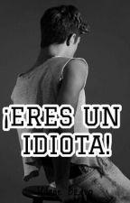 ¡Eres Un Idiota! [EN EDICIÓN] by Pizzita_Dachowski94
