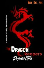 The Dragon Keepers Daughter Book One: Fire by peaches8plum
