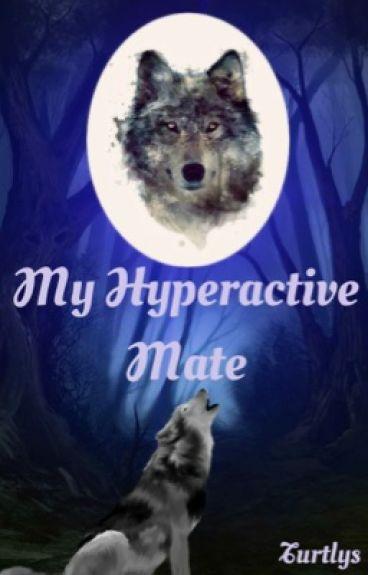 My Hyperactive Mate