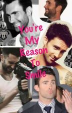 You're My Reason To Smile (Adam Levine FanFic) by adamskiwi