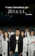 →Frases Sarcasticas De Dr. House← by ArmyAnna563