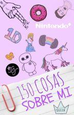 150 Cosas Sobre Mí  by LukeGirl43V3r