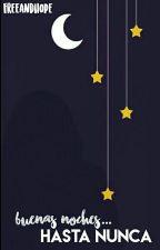 Buenas noches... Hasta nunca by Freeandhope