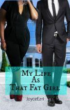 My Life As That Fat Girl by JoyceEzri